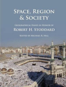 Space, Region & Society  : Geographical Essays in Honor of Robert H. Stoddard