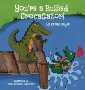 You're a Bullied Crocagator