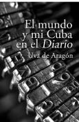 El Mundo y Mi Cuba En El Diario [Spanish]