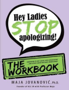 Hey Ladies, Stop Apologizing! the Workbook