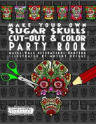 Make Your Own - Sugar Skulls - Cut-Out & Color Party Book  : Masks - Wall Decorations - Bunting