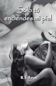 Solo Tu Enciendes Mi Piel [Spanish]