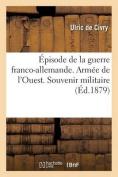 Episode de La Guerre Franco-Allemande. Armee de L'Ouest. Souvenir Militaire [FRE]