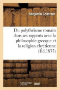 Du Polytheisme Romain Considere Dans Ses Rapports Avec La Philosophie Grecque [FRE]