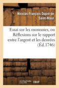 Essai Sur Les Monnoies, Ou Reflexions Sur Le Rapport Entre L'Argent Et Les Denrees  [FRE]