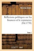 Reflexions Politiques Sur Les Finances Et Le Commerce. Tome 1  [FRE]