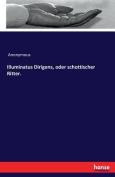 Illuminatus Dirigens, Oder Schottischer Ritter. [GER]