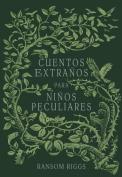 Cuentos Extraaos Para Niaos Peculiares/ Tales of the Peculiar [Spanish]