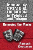 Inequality Crime & Education in Trinidad and Tobago  : Removing the Masks
