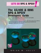 The AS/400 & IBM I RPG & Rpgiv Programming Guide  : AS/400 and IBM I RPG & RPG IV Concepts, Coding Examples & Exercises