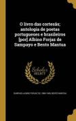 O Livro Das Cortesas; Antologia de Poetas Portugueses E Brasileiros [Por] Albino Forjaz de Sampayo E Bento Mantua [POR]