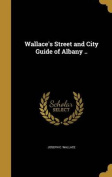 Wallace's Street and City Guide of Albany ..