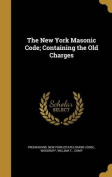 The New York Masonic Code; Containing the Old Charges