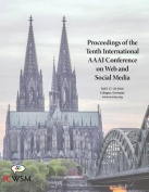 Proceedings of the Tenth International AAAI Conference on Web and Social Media