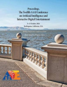 Proceedings, the Twelfth AAAI Conference on Artificial Intelligence and Interactive Digital Entertainment
