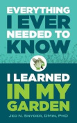 Everything I Ever Needed to Know I Learned in My Garden
