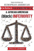 The System of European American Supremacy and African American Inferiority