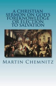 A Christian Sermon on God's Foreknowledge or Election to Salvation