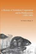 A History of Vermilion Corporation and Its Predecessors