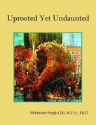 Uprooted Yet Undaunted