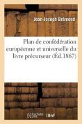 Plan de Confederation Europeenne Et Universelle Du Livre Precurseur [FRE]
