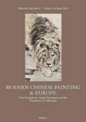Modern Chinese Painting & Europe  : New Perceptions, Artists Encounters and the Formation of Collections