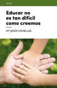 Educar No Es Tan Dificil Como Creemos  [Spanish]