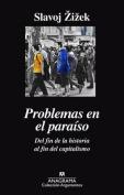 Problemas En El Paraiso. del Fin de La Historia Al Fin del Capitalismo [Spanish]