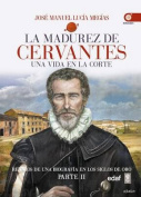 La Madurez de Cervantes [Spanish]