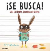 Se Busca! Lili La Liebre, Ladrona de Libros [Spanish]
