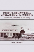 Political Philosophies and Nation-Building in Cameroon