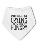 Sorry For the Crying When I Was Hungry ...funny - Baby Bandana Bib