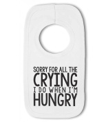 Sorry For the Crying When I Was Hungry ...funny - Baby Bib