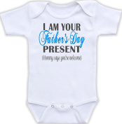 I Am Your Father's Day Present Mommy Says You're Welcome - Funny Baby Bodysuit
