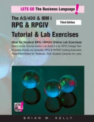 The AS/400 & IBM I RPG & Rpgiv Tutorial & Lab Exercises Third Edition  : Stand Alone Tutorial & Lab Book for College or Corporate Courses