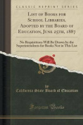 List of Books for School Libraries, Adopted by the Board of Education, June 25th, 1887