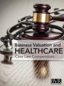 BVR's Business Valaution and Healthcare Case Law Compendium
