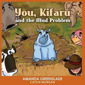 You, Kifaru and the Mud Problem (Children's Picture Book)