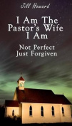 I Am the Pastor's Wife I Am Not Perfect, Just Forgiven