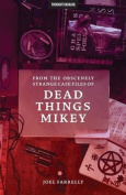 From the Obscenely Strange Case Files of Dead Things Mikey
