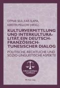 Kulturvermittlung Und Interkulturalitaet, Ein Deutsch-Franzoesisch-Tunesischer Dialog