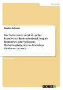 Der Stellenwert Interkultureller Kompetenz. Personalentwicklung ALS Bestandteil Internationaler Marketingstrategien in Deutschen Grossunternehmen [GER]