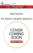 The Italian's Vengeful Seduction  [Large Print]