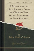A Memoir of the REV. Richard Davis for Thirty-Nine Years a Missionary in New Zealand