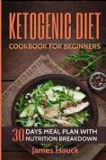 Ketogenic Diet: Ketogenic Cookbook for Beginners