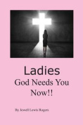Ladies, God Needs You Now!