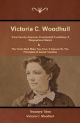 Victoria C. Woodhull (First Female American Presidential Candidate)