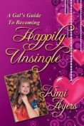 A Gal's Guide to Becoming Happily Unsingle