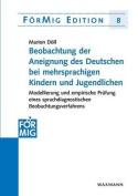 Beobachtung Der Aneignung Des Deutschen Bei Mehrsprachigen Kindern Und Jugendlichen [GER]