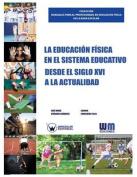 La Educacion Fisica En El Sistema Educativo Desde El Siglo XVI a la Actualidad [Spanish]
